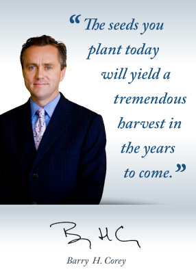 The seeds you plant today will yield a tremendous harvest in the years to come. - Barry H. Corey