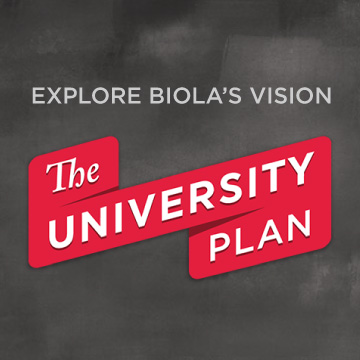 Explore Biola's Vision: The University Plan